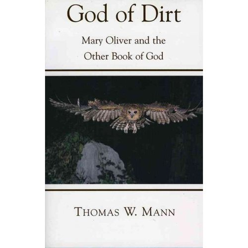The God Of Dirt: Mary Oliver And The Other Book Of God