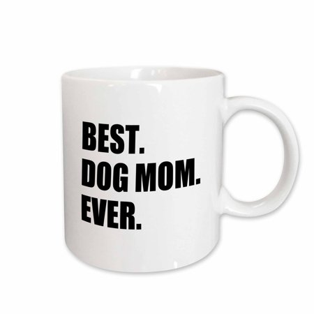 3dRose Best Dog Mom Ever - fun pet owner gifts for her - animal lover text, Ceramic Mug,