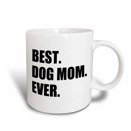 3dRose Best Dog Mom Ever - fun pet owner gifts for her - animal lover text, Ceramic Mug, (Best Retirement Gifts For Her)