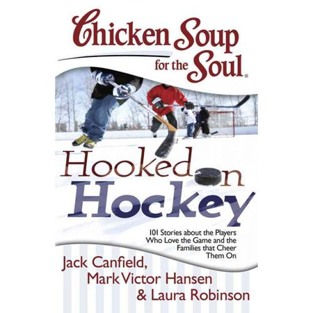 Chicken Soup for the Soul Hooked on Hockey: 101 Stories about the Players Who Love the Game and the Families... by