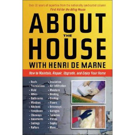 About the House with Henri de Marne : How to maintain, repair, upgrade, and enjoy your home - Housse De Protection