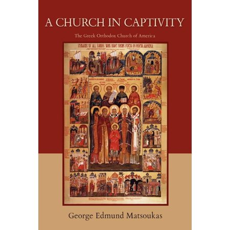 A Church in Captivity : The Greek Orthodox Church of America Greek Orthodox Church