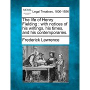 The Life of Henry Fielding : With Notices of His Writings, His Times, and His Contemporaries.
