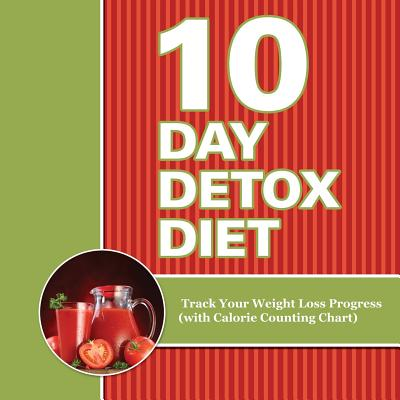 10 Day Detox Diet : Track Your Weight Loss Progress (with Calorie Counting Chart)