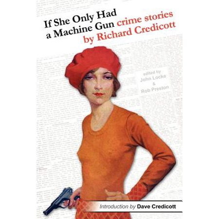 If She Only Had a Machine Gun : Crime Stories by Richard