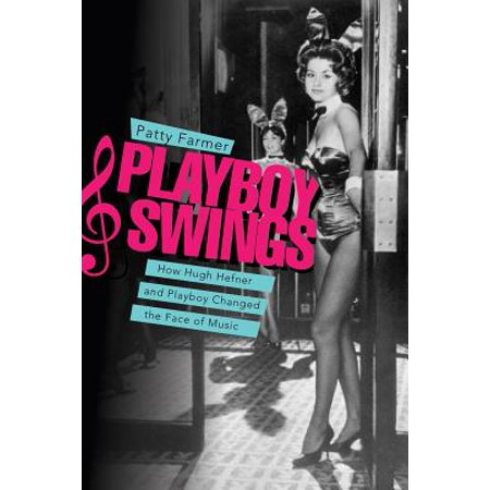 Playboy Swings : How Hugh Hefner and Playboy Changed the Face of - Hugh Hefner And Playboy Bunny Halloween Costume