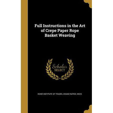 Full Instructions in the Art of Crepe Paper Rope Basket - Paper Basket Weaving