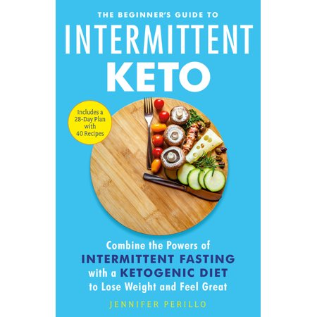 - The Beginner's Guide to Intermittent Keto : Combine the Powers of Intermittent Fasting with a Ketogenic Diet to Lose Weight and Feel Great
