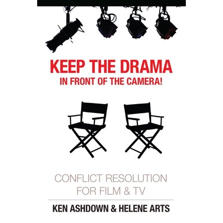 Keep the Drama in Front of the Camera! Conflict Resolution for Film and Television - eBook