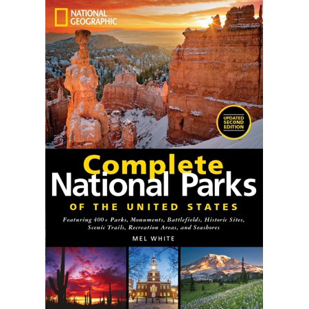 National Geographic Complete National Parks Of The United States  2Nd Edition   400  Parks  Monuments  Battlefields  Historic Sites  Scenic Trails  Recreation Areas  And Seashores