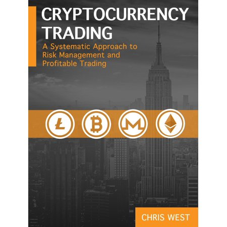 Cryptocurrency Trading: A Systematic Approach to Risk Management and Profitable Trading -