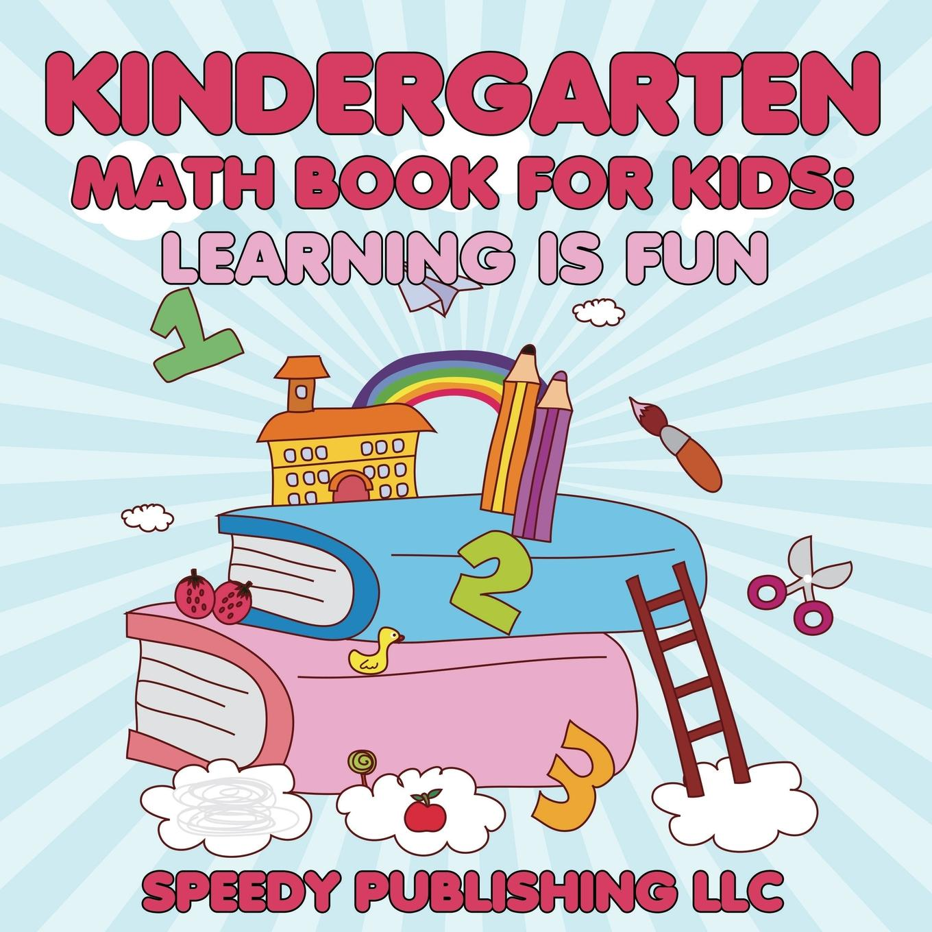 Kindergarten Math Book for Kids : Learning Is Fun
