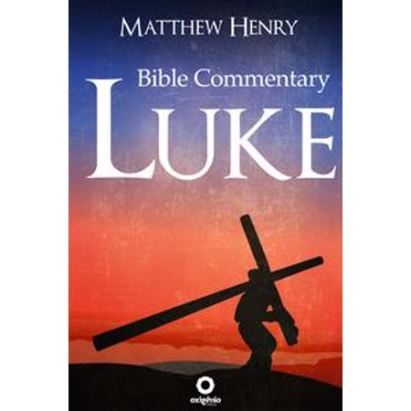 The Gospel of Luke - Complete Bible Commentary Verse by