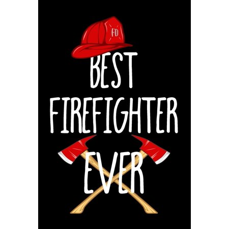 Best Firefighter Ever: Blank Lined Notebook Journals