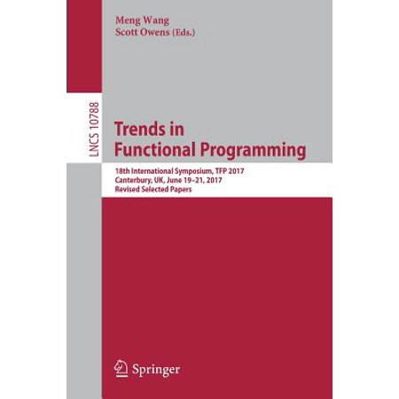Trends in Functional Programming : 18th International Symposium, Tfp 2017, Canterbury, Uk, June 19-21, 2017, Revised Selected Papers](Halloween Programming 2017)
