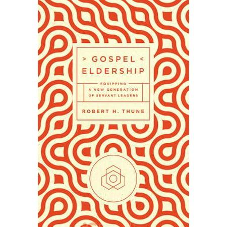 Gospel Eldership : Equipping a New Generation of Servant (Changing A Generation Full Gospel Baptist Church)