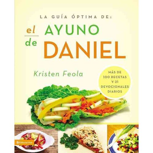 La guia ?ptima para el ayuno de Daniel/Ultimate Guide to the Daniel Fast: Mas De 100 Recetas Y 21 Devocionales Diarios / More Than 100 Recipes and 21 Daily Devotionals