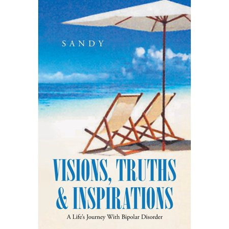Visions, Truths & Inspirations: A Life's Journey with Bipolar Disorder (Paperback) Mental illness should not be taken for granted or shunned. Life itself is a realistically painful journey without having the added burden of having to live it with an illness that still holds a stigma. Together with verses written during times of either side of the poles of bipolar disorder, Sandy tells of her experiences with those she lived with as family members as well as those with whom she came into contact. All this time trying to reach a level of a clear understanding of her own disorder. One which is also called an illness. Sandy's trust was misleading and drove her to relationship after relationship of abuse and rejection, to include a rape by someone she believed would never hurt her. The faith she had in God brought her to an acceptance that her life was not only difficult to define but mostly one that was difficult to endure. But she never gave up.Sandy's doctors have found a more positive approach in treating her bipolar disorder. She receives an injection of Abilify every four weeks. In addition, Sandy receives an injection of vitamin B12 every month. Together they have been proven beneficial to her mental health.