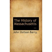 The History of Massachusetts ..