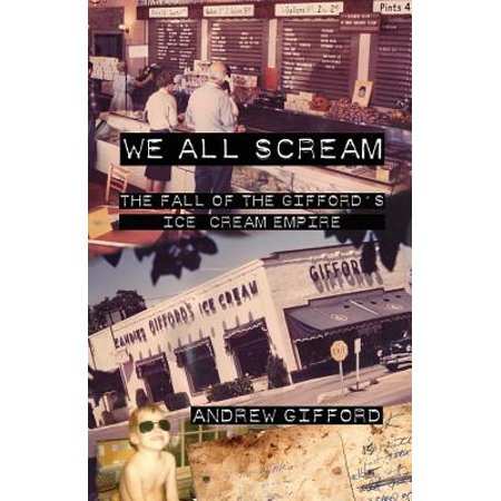 We All Scream : The Fall of the Gifford's Ice Cream Empire
