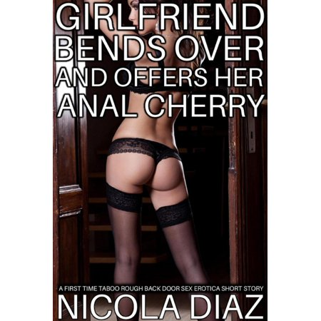 Girlfriend Bends Over and Offers Her Anal Cherry - A First Time Taboo Rough Back Door Sex Erotica Short Story - (Best Anal On The Web)
