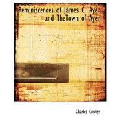 Reminiscences of James C. Ayer and Thetown of Ayer