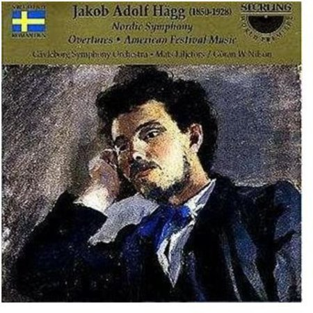 Hagg   Jakob Adolf H Gg  Nordic Symphony  Overtures  American Festival Music  Cd