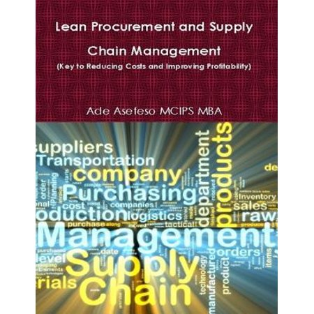 Lean Procurement and Supply Chain Management (Key to Reducing Costs and Improving Profitability) - (Phd In Purchasing And Supply Chain Management)