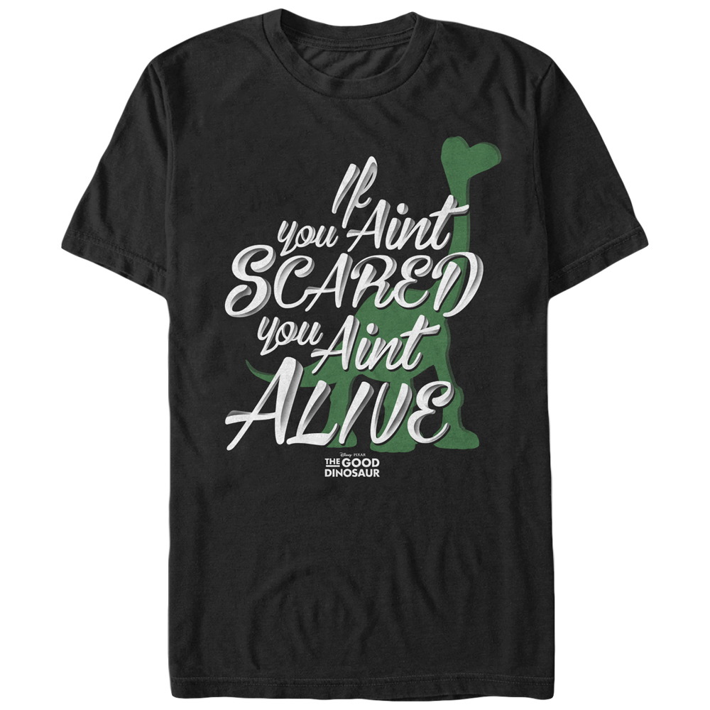 The Good Dinosaur Men's If You Ain't Scared You Ain't Alive T-Shirt