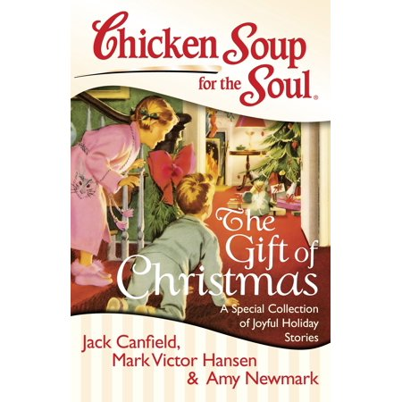 Chicken Soup for the Soul: The Gift of Christmas : A Special Collection of Joyful Holiday Stories