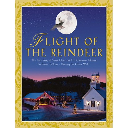 Flight of the Reindeer : The True Story of Santa Claus and His Christmas