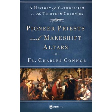 Pioneer Priests and Makeshift Altars : A History of Catholicism in the Thirteen Colonies](Catholic Priest Outfit)