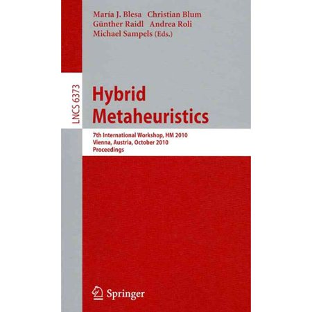 Hybrid Metaheuristics  7Th International Workshop  Hm 2010  Vienna  Austria  October 1 2  2010  Proceedings