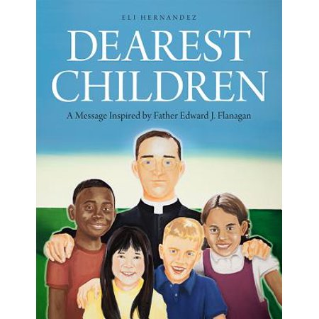 Dearest Children : A Message Inspired by Father Edward J. Flanagan - Edward Kenway Kids