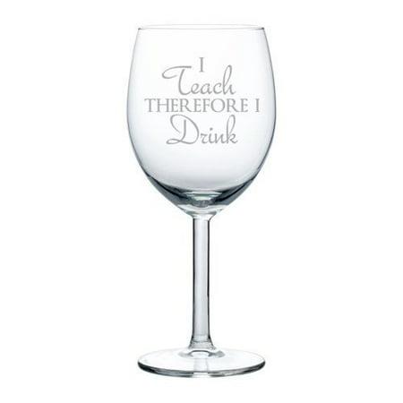 10 oz Wine Glass Funny Teacher Professor I teach therefore I drink,MIP
