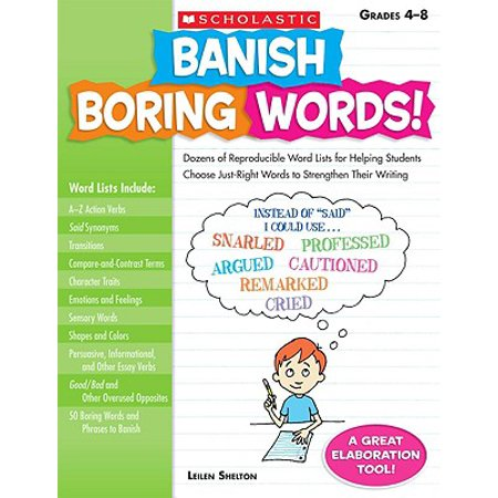 Banish Boring Words!, Grades 4-8 : Dozens of Reproducible Word Lists for Helping Students Choose Just-Right Words to Strengthen Their Writing