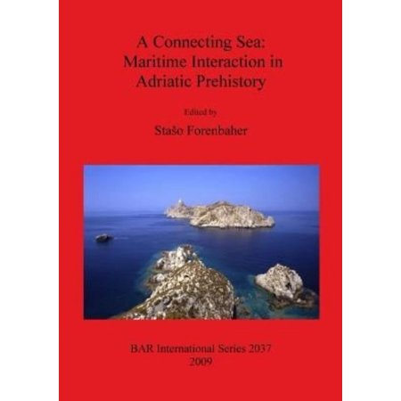 A Connecting Sea  Maritime Interaction In Adriatic Prehistory