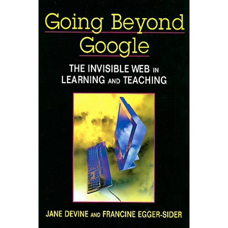 Going Beyond Google : The Invisible Web in Learning and Teaching