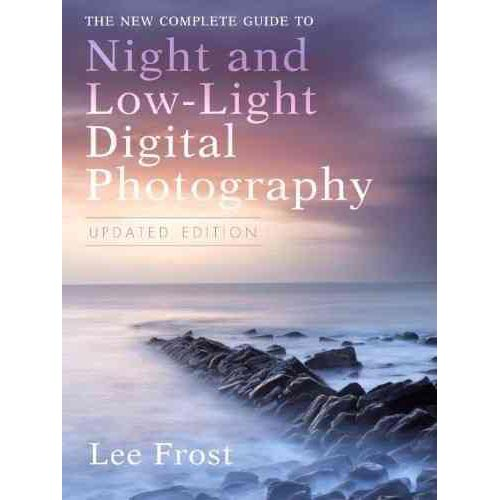 The New Complete Guide to Night and Low-Light Digital Photography