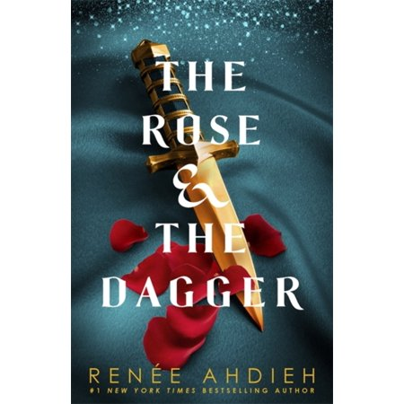 ROSE & THE DAGGER (The Rose And The Dagger By Renee Ahdieh)