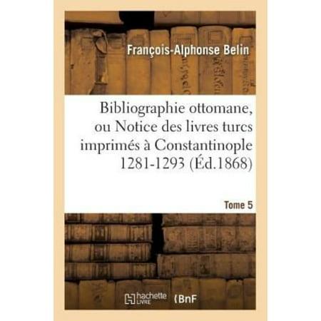 Bibliographie Ottomane  Ou Notice Des Livres Turcs Imprims  Constantinople Tome 5