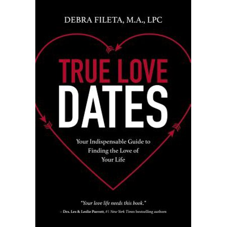 True Love Guest Book - True Love Dates : Your Indispensable Guide to Finding the Love of Your Life