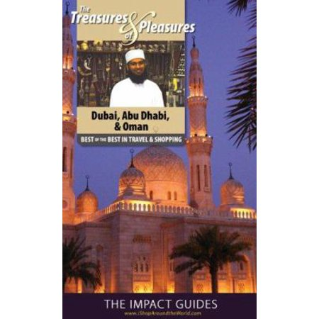 Impact Guides The Treasures and Pleasures of Dubai, Abu Dhabi, Oman & Yemen: Best of the Best in Travel and Shopping