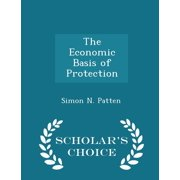 The Economic Basis of Protection - Scholar's Choice Edition