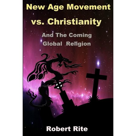 The New Age Movement vs. Christianity : And the Coming Global (The New Age Movement And The Illuminati 666)