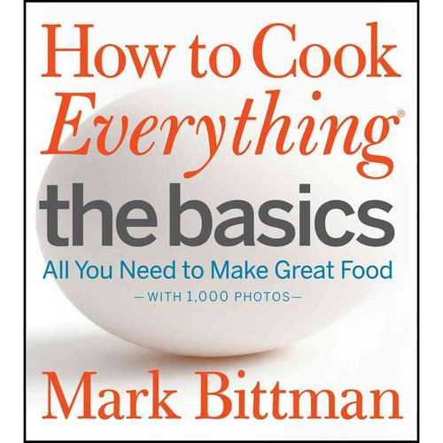 How to Cook Everything: All You Need to Make Great Food--with 1,000 Photos