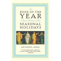 The Book of the Year : A Brief History of Our Seasonal Holidays