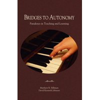 Bridges to Autonomy : Paradoxes in Teaching and Learning