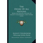 The Desire of All Nations : Being an English Edition of August Cieszkowski's, Our Father (1919)