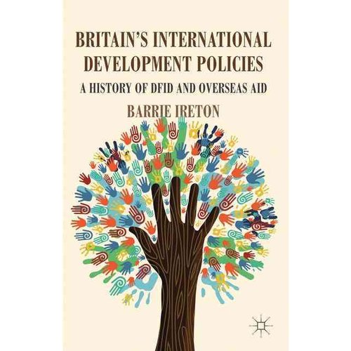 Britain's International Development Policies: A History of DFID and Overseas Aid
